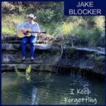 Jake Blocker – I Keep Forgetting